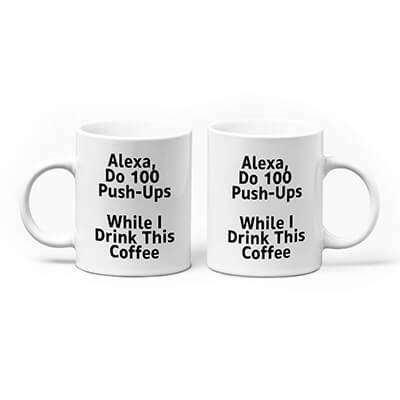 Alexa, Do 100 Push-Ups While I Drink This Coffee Mug