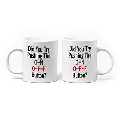 Did You Try Pushing the O-N O-F-F Button Mug
