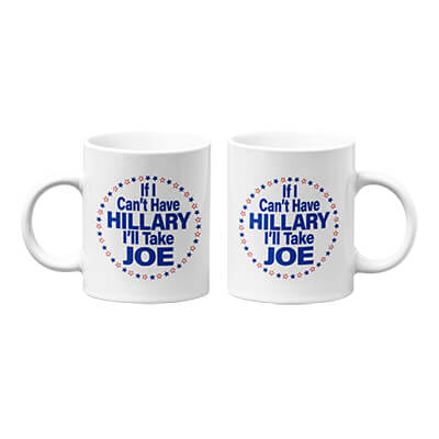 If I Can't Have Hillary I'll Take Joe Mug