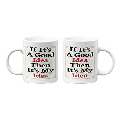 If It's A Good Idea Then It's My Idea Mug