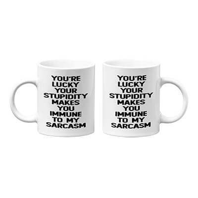 You're Lucky Your Stupidity Makes You Immune Mug