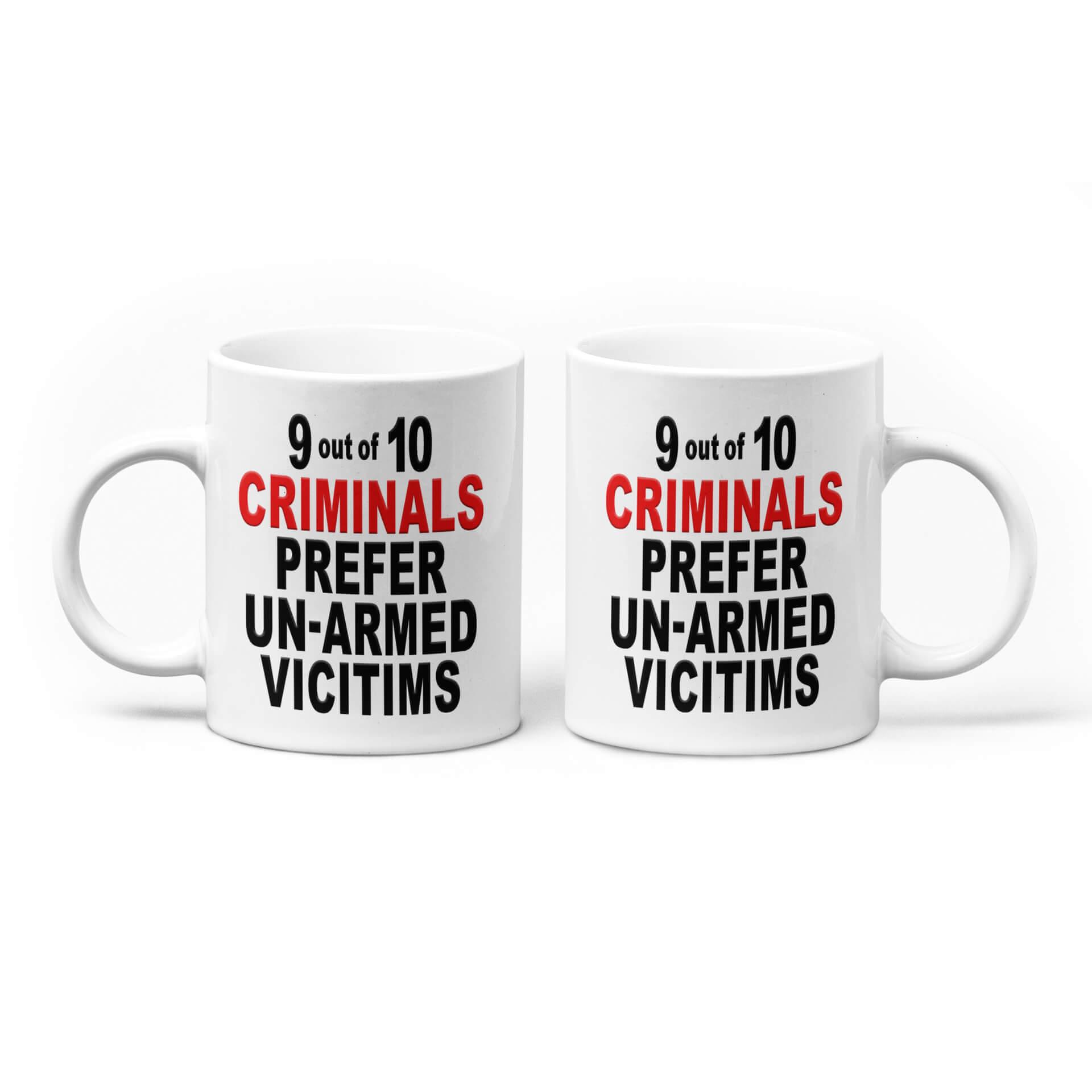 9 out of 10 Criminals Prefer Un-Armed Victims Mug