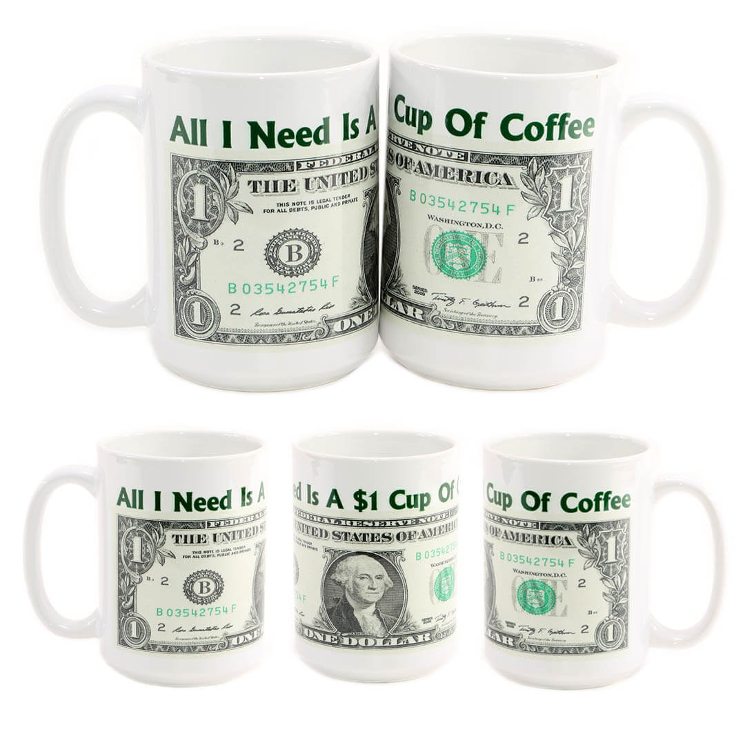 All I Need Is A $1 Cup Of Coffee Mug