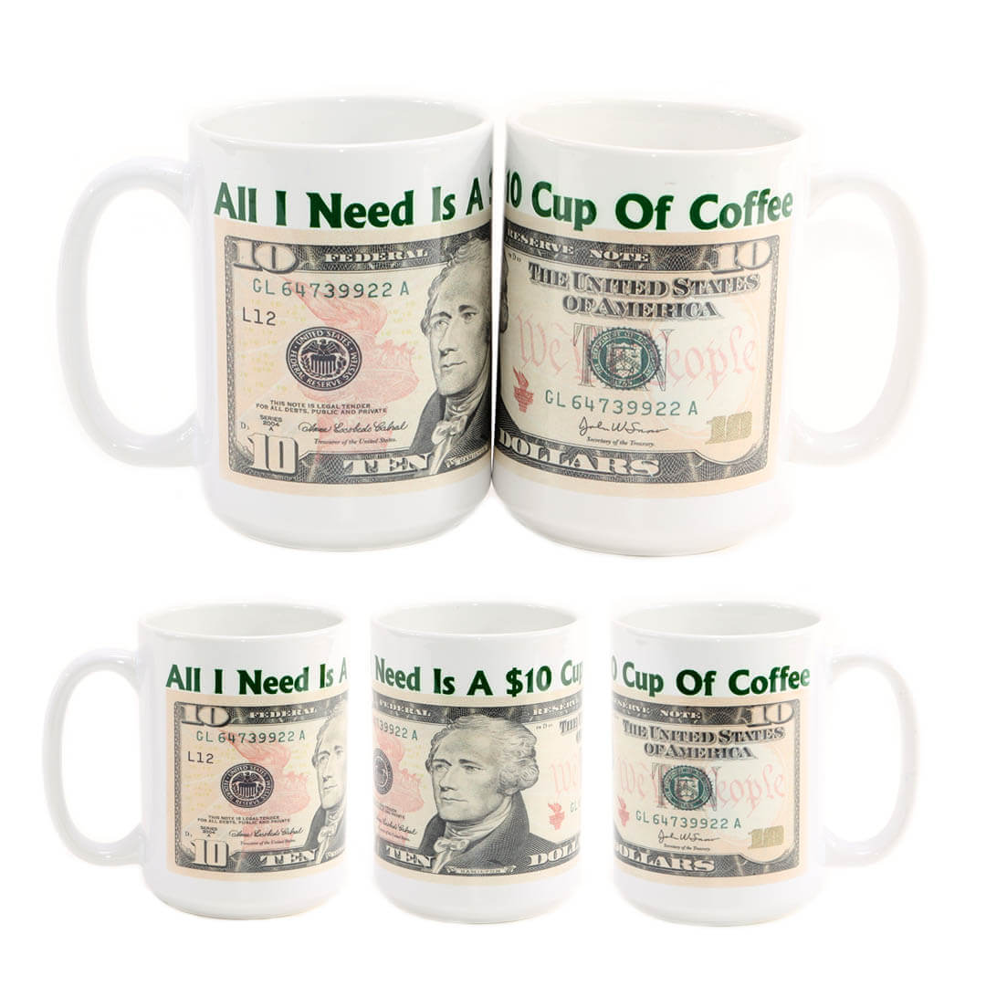 All I Need Is A $10 Cup Of Coffee Mug
