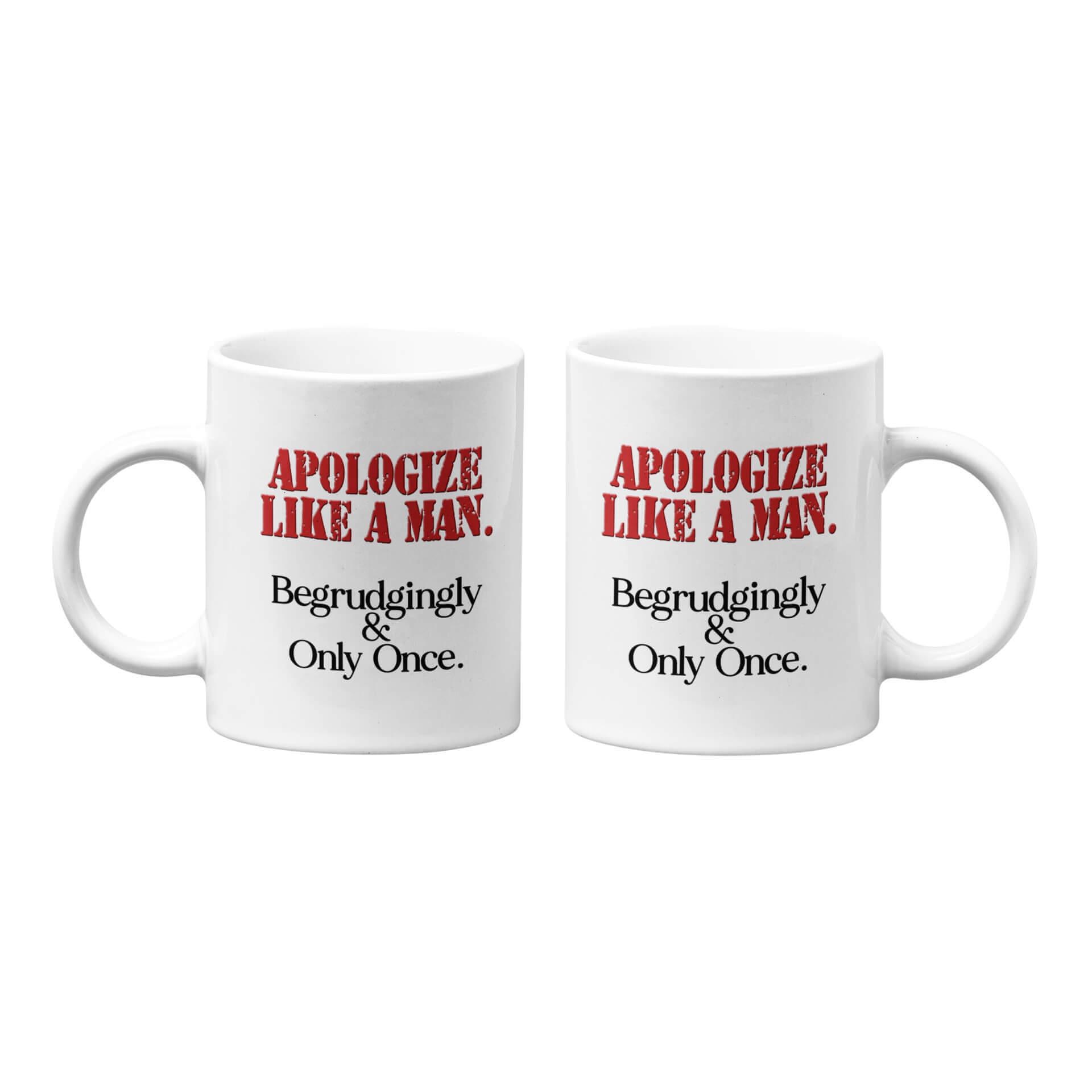 Apologize Like A Man Mug