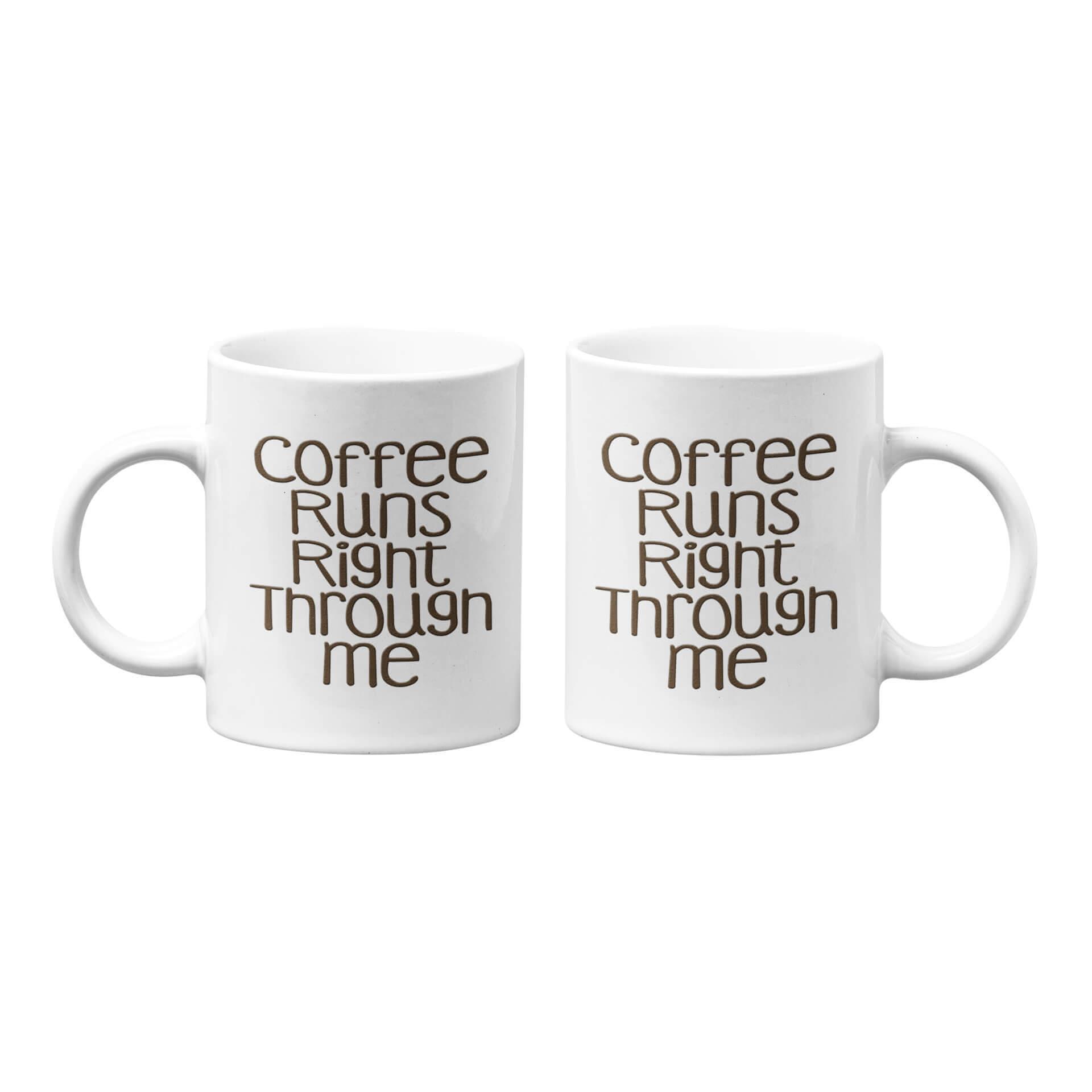 Coffee Runs Right Through Me Mug