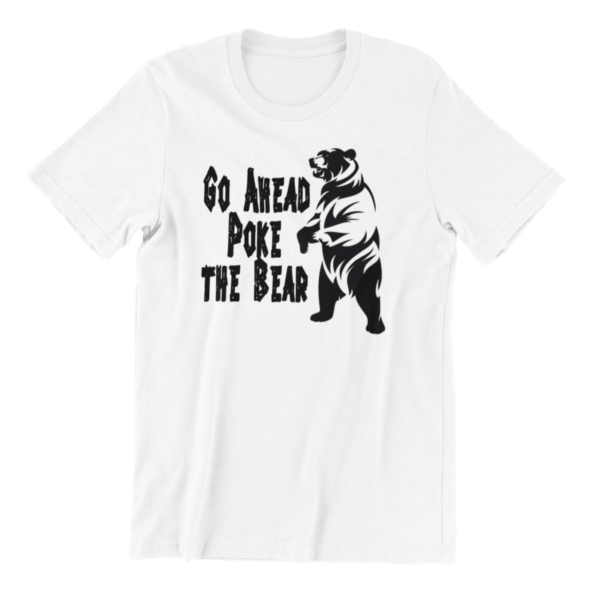 Go Ahead Poke the Bear T-Shirt