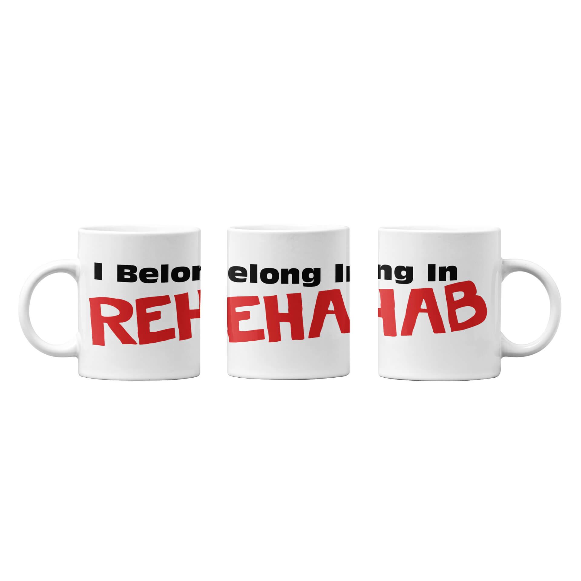 I Belong In Rehab Mug