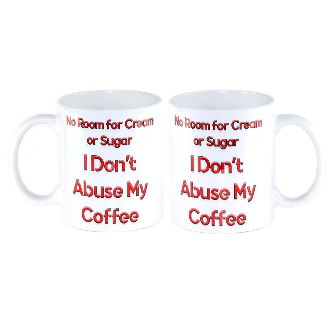 I Don't Abuse My Coffee Mug