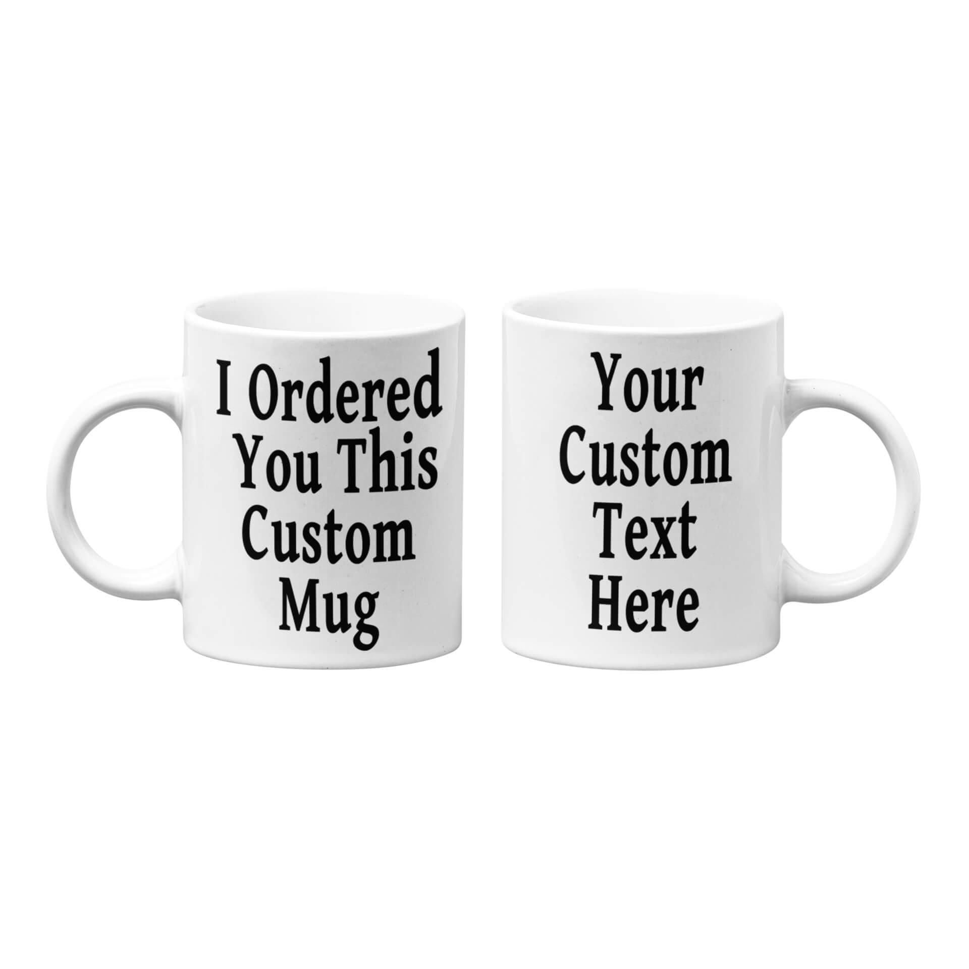 I Ordered You This Custom Mug