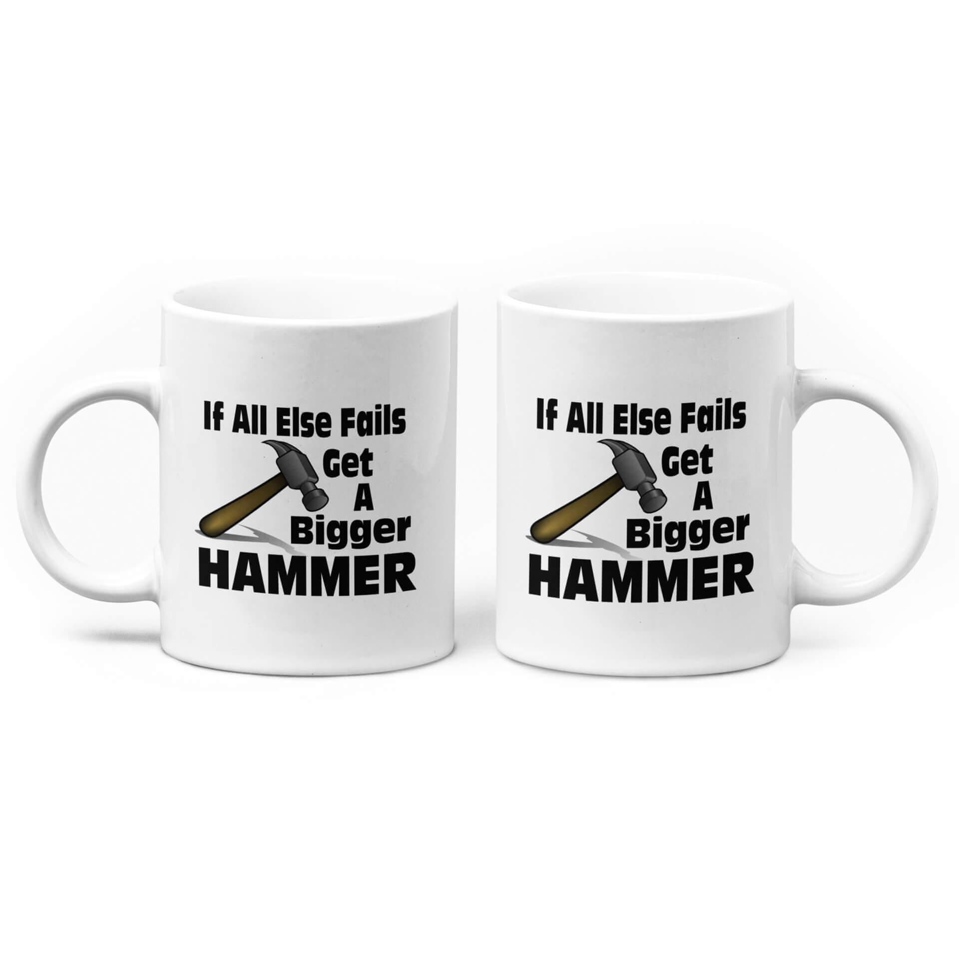 If All Else Fails Get A Bigger Hammer Mug