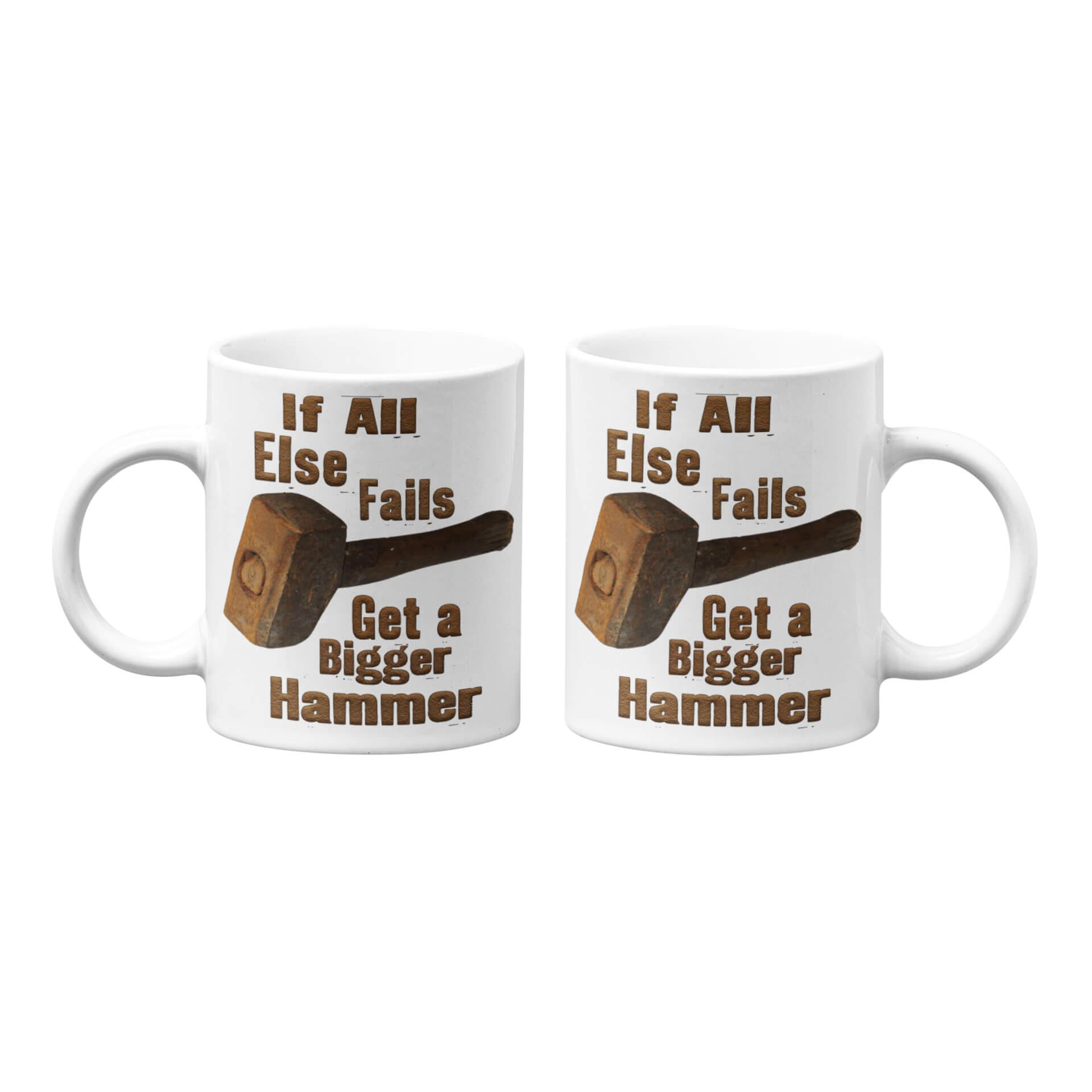 If All Else Fails Get A Bigger Hammer Mug (Version 2)