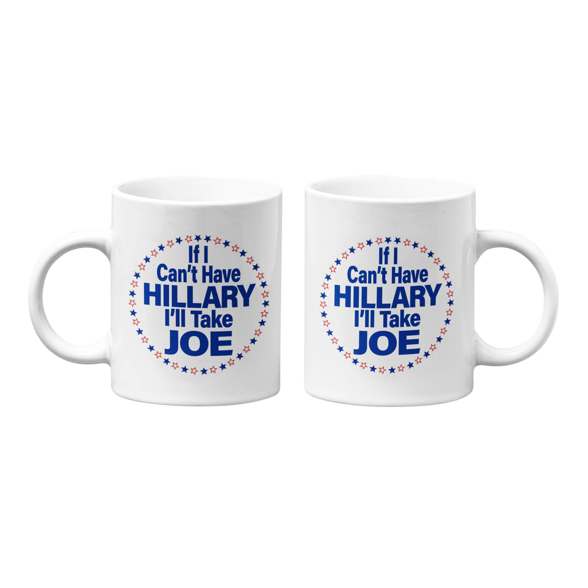 If I Can't Have Hillary I'll Take Joe Mug