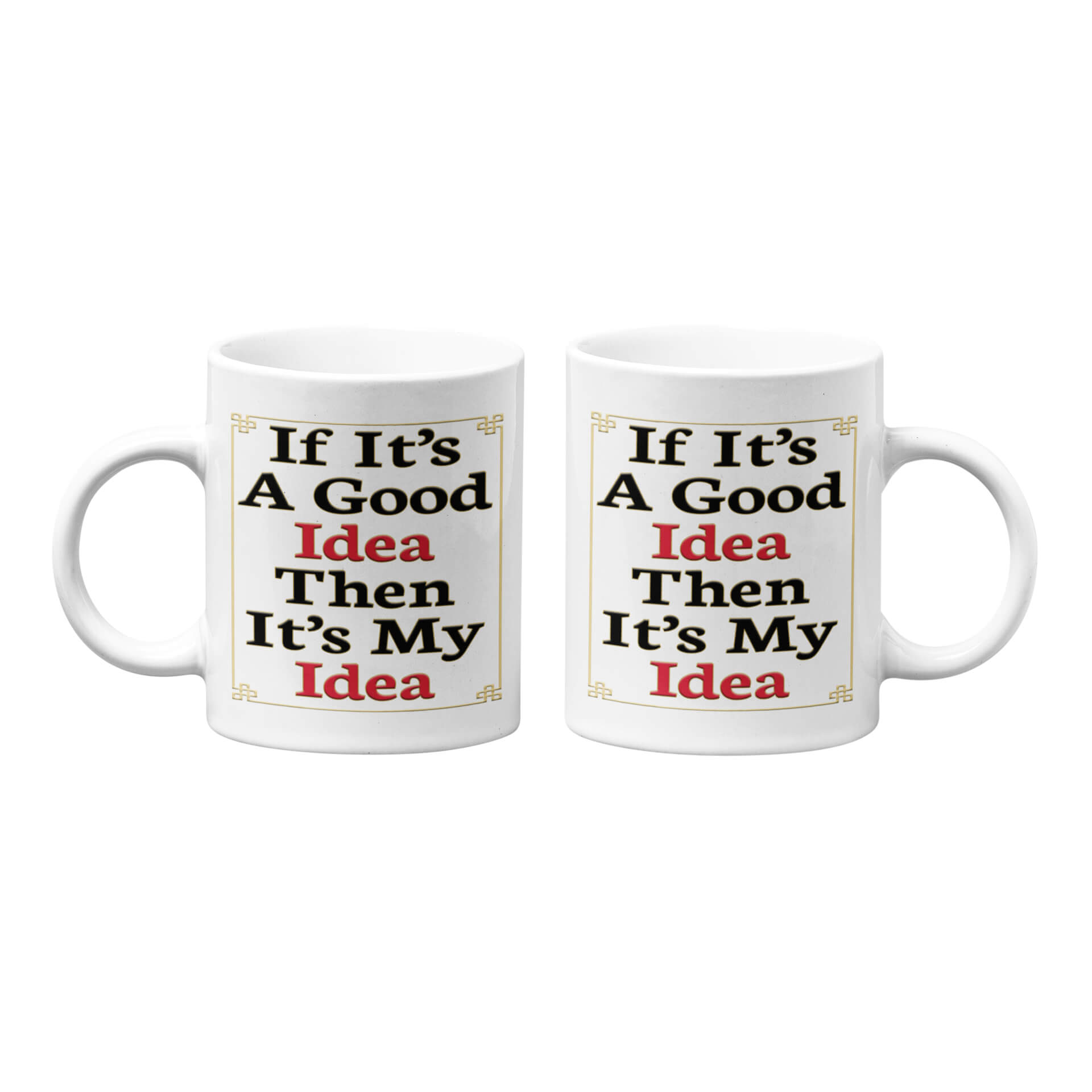 If It's A Good Idea Then It's My Idea Mug
