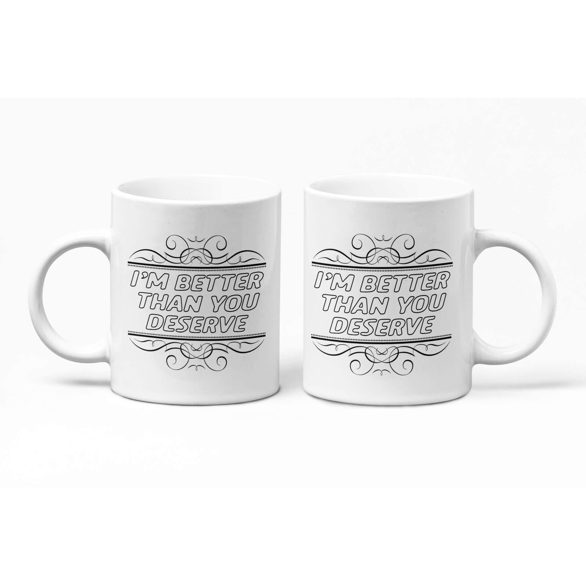 I'm Better Than You Deserve Mug