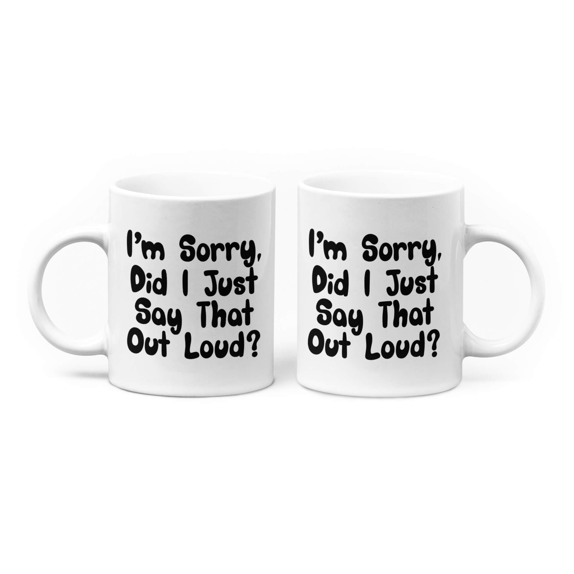 I'm Sorry, Did I Just Say That Out Loud Mug