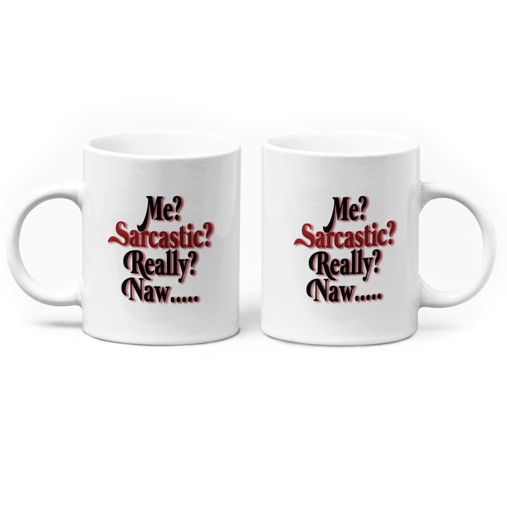 Me? Sarcastic? Really? Naw... Mug