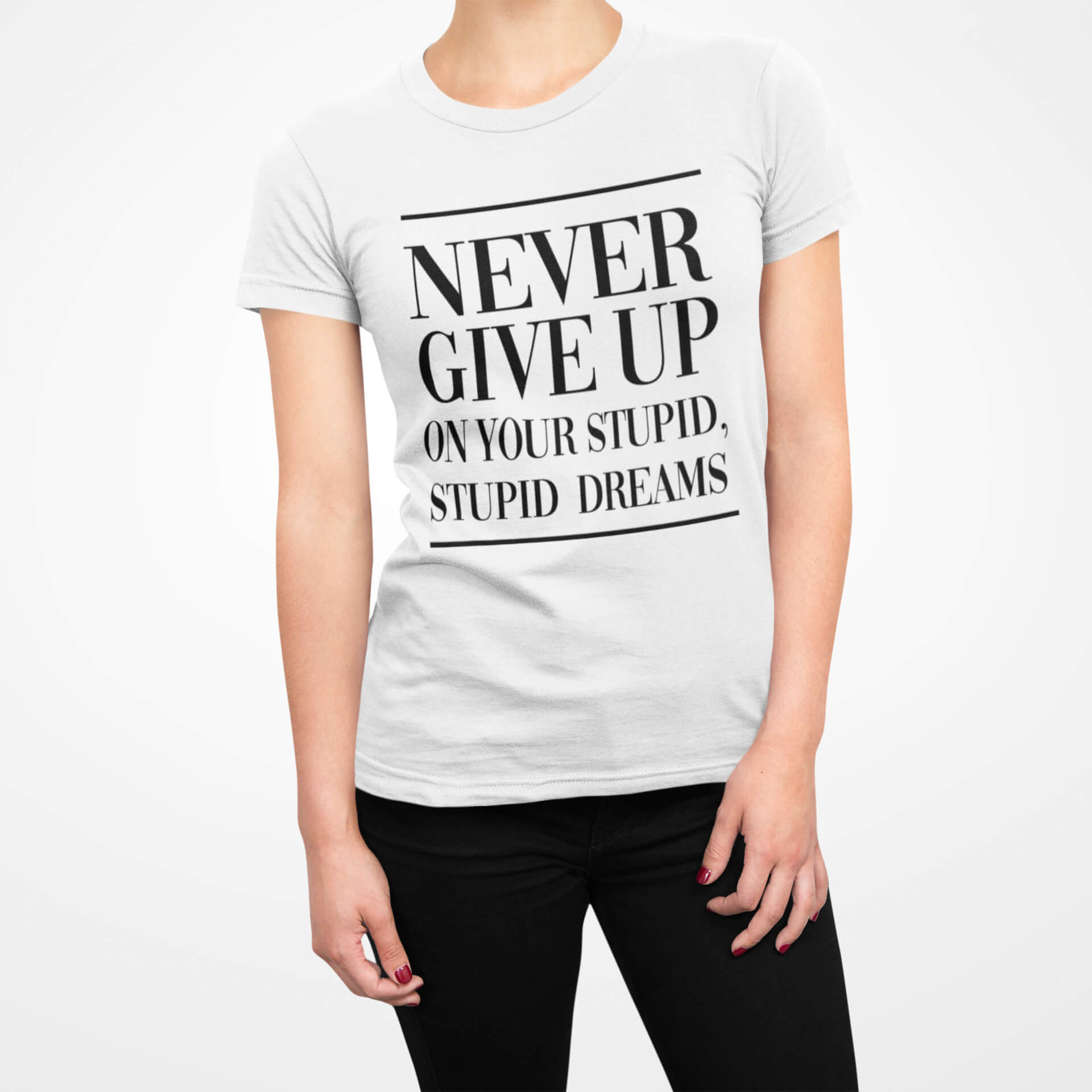 Never Give Up On Your Stupid, Stupid Dreams T-Shirt