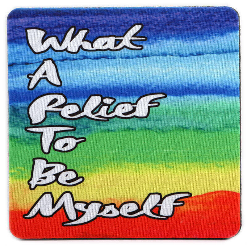 Rainbow What a Relief to Be Myself Coaster