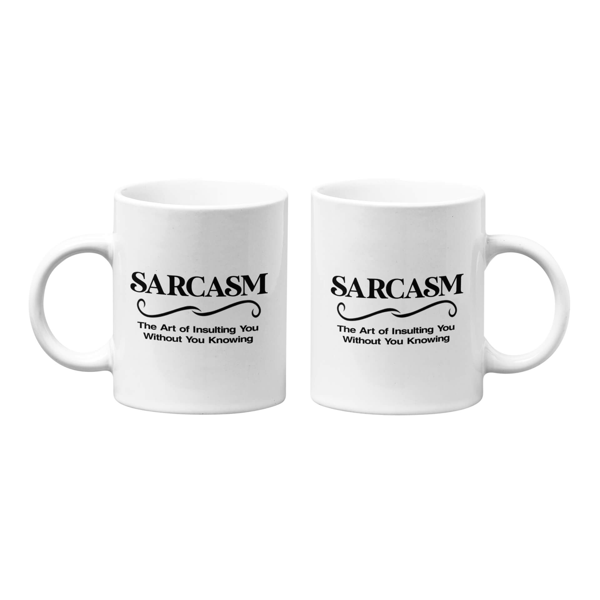 Sarcasm - The Art of Insulting You Without You Knowing Mug