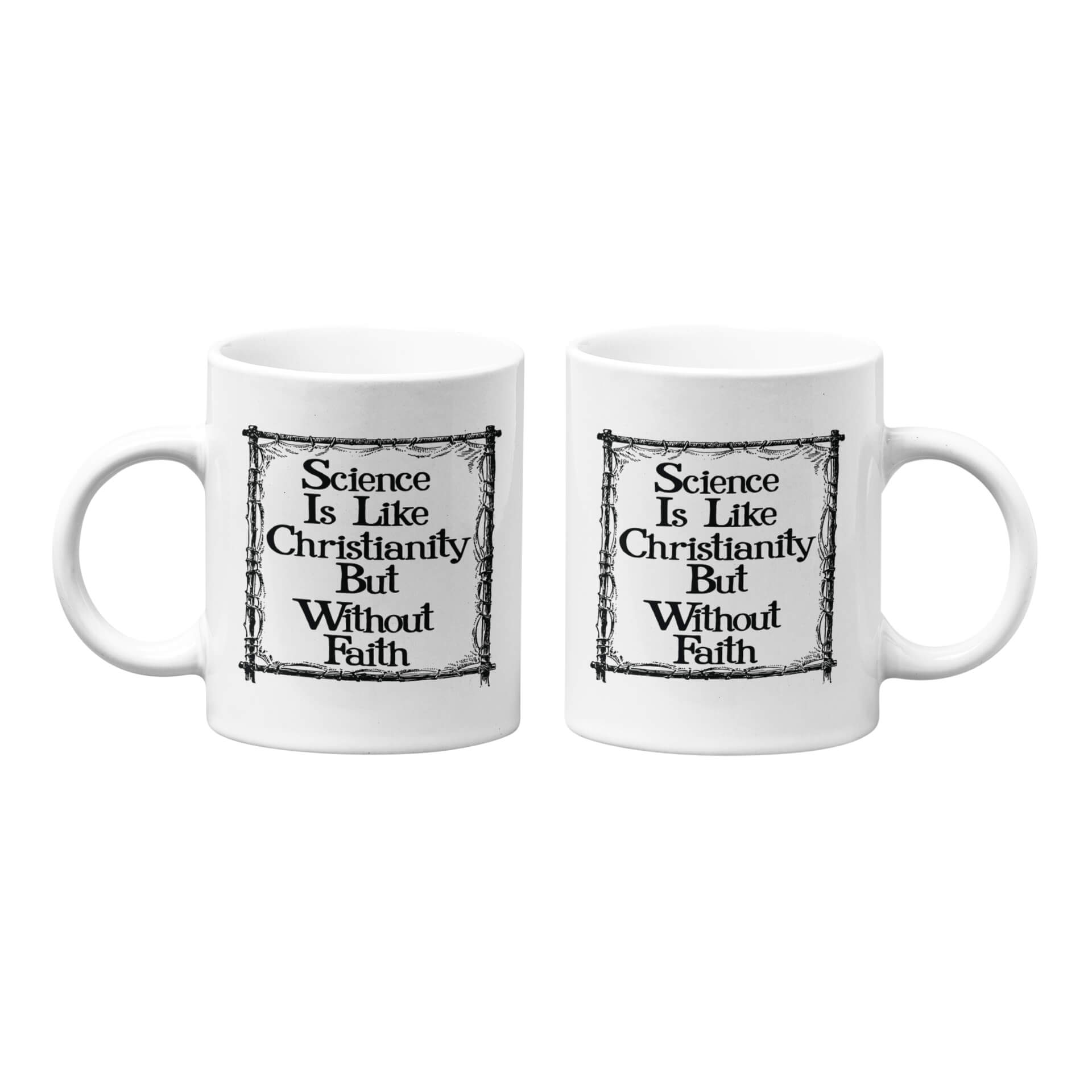 Science Is Like Christianity But Without Faith Mug