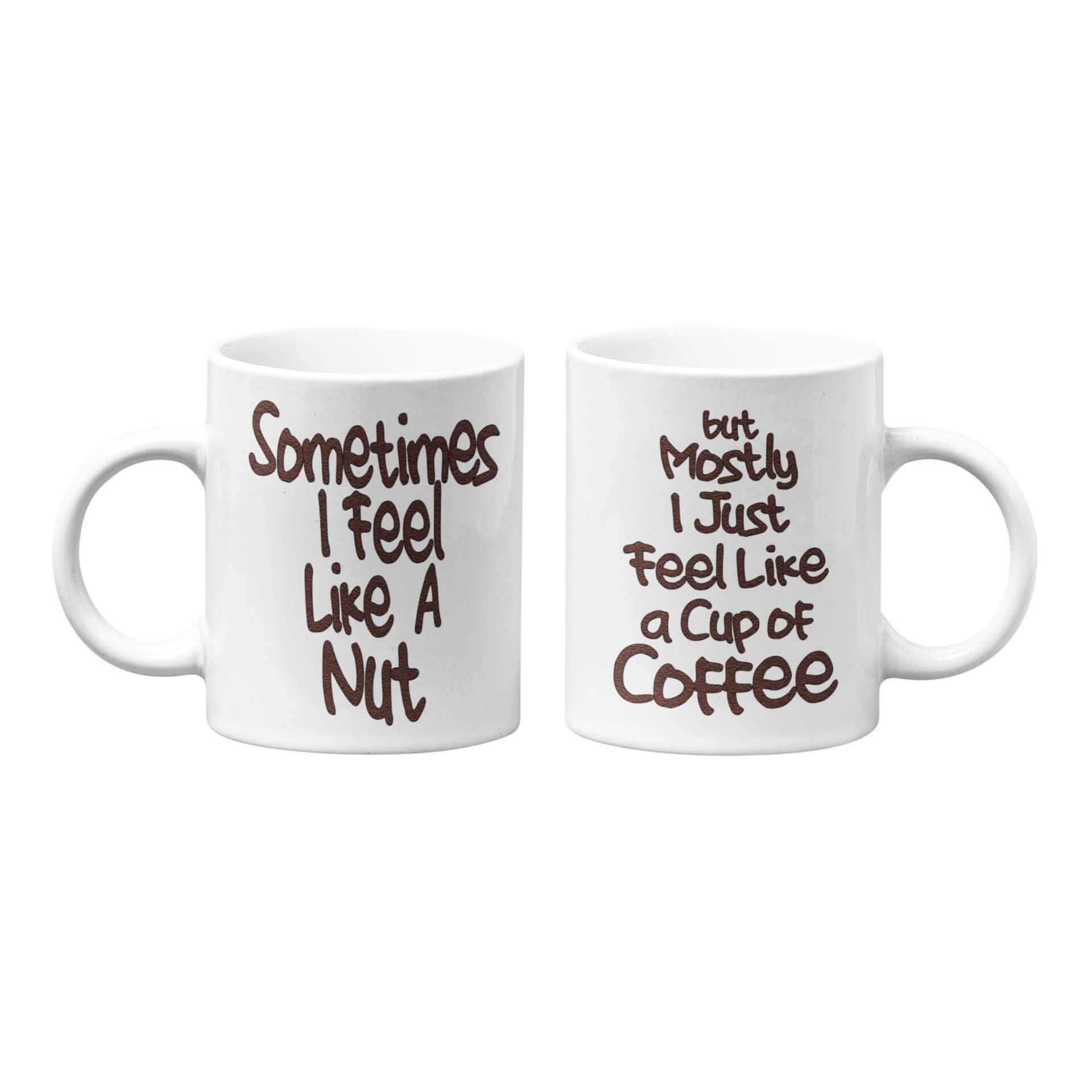 Sometimes I Feel Like A Nut Coffee Mug