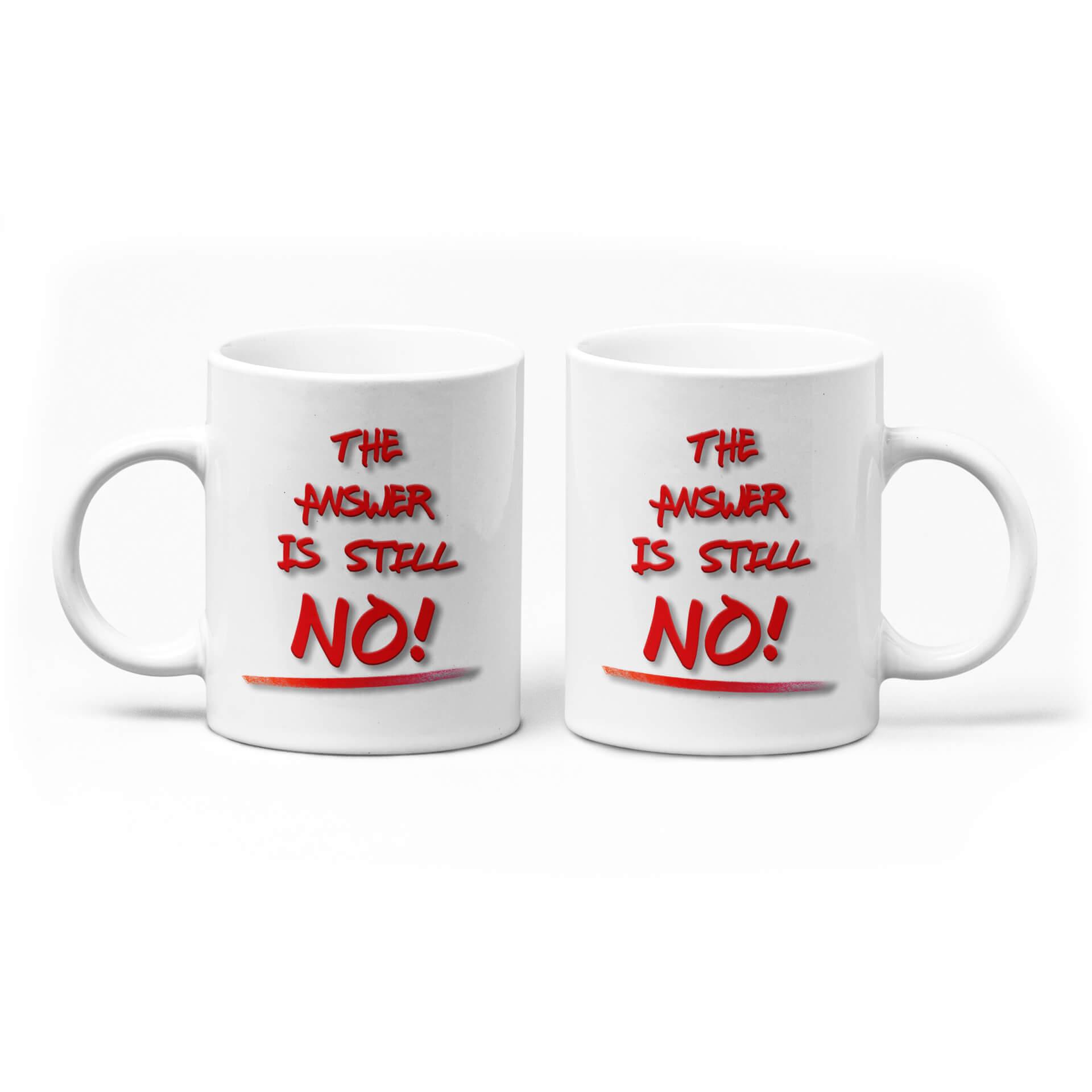 The Answer Is Still NO! Mug
