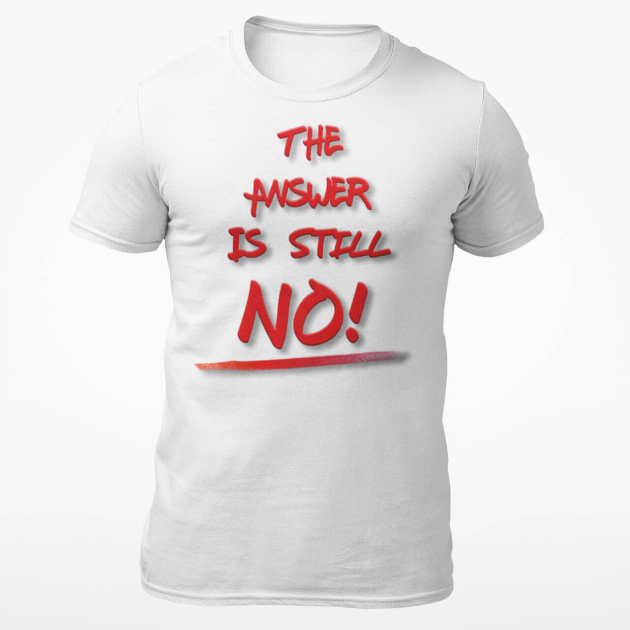 The Answer Is Still No! T-Shirt