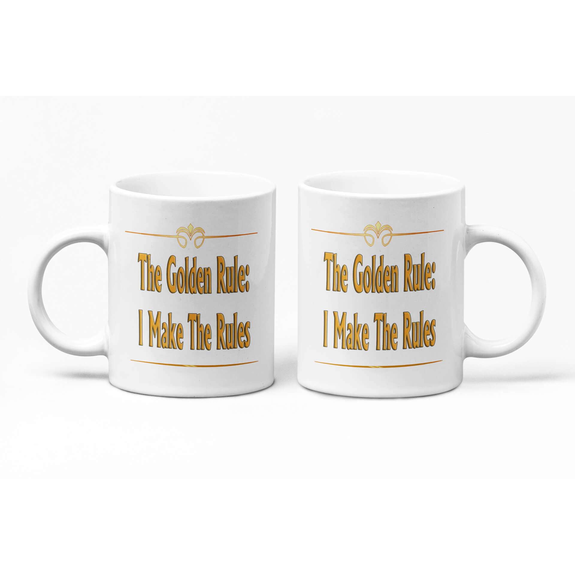 The Golden Rule: I Make The Rules Mug