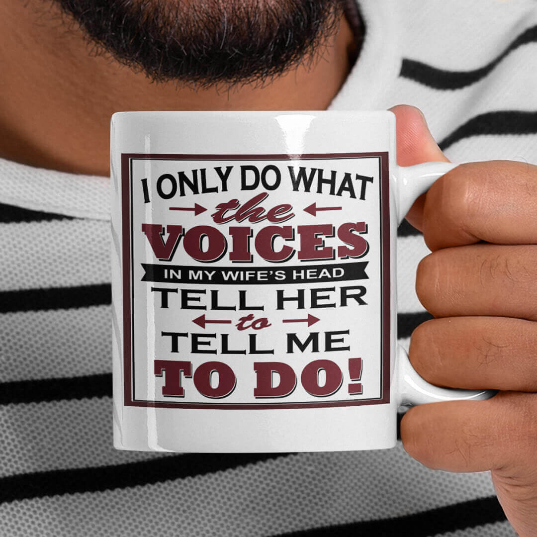 I Only Do What The Voices In My Wifes Head Mug