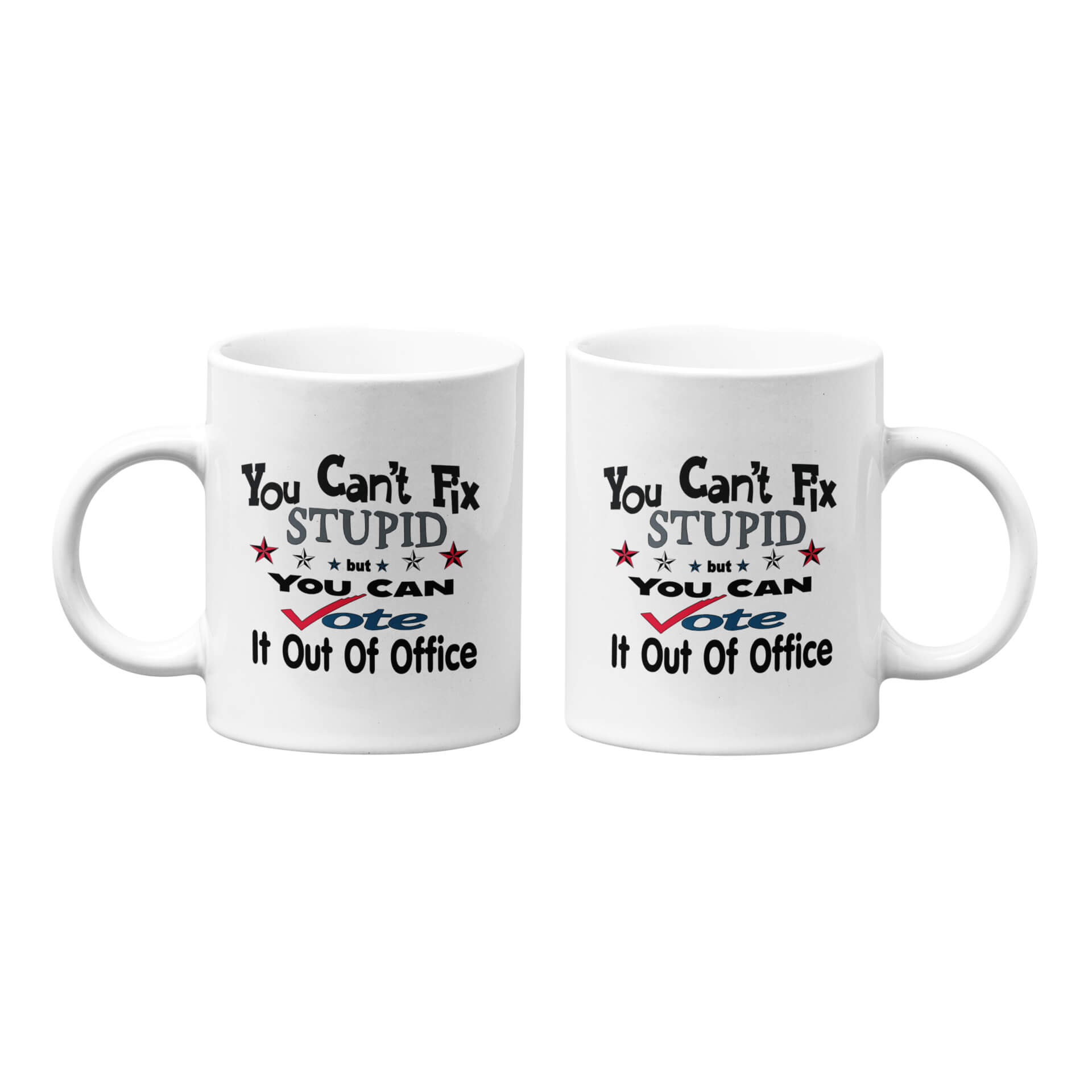 You Can't Fix Stupid but You Can Vote It Out Of Office Mug